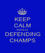 KEEP CALM WE'RE 4A DEFENDING CHAMPS - Personalised Poster A1 size