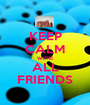 KEEP CALM WE'RE ALL FRIENDS - Personalised Poster A1 size