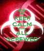 KEEP CALM WE'RE  ALL SCREWED - Personalised Poster A1 size