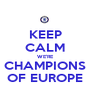 KEEP CALM WE'RE CHAMPIONS OF EUROPE - Personalised Poster A1 size