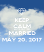 KEEP CALM WE'RE GETTING  MARRIED MAY 20, 2017 - Personalised Poster A1 size