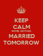KEEP CALM WE'RE GETTING MARRIED TOMORROW - Personalised Poster A1 size