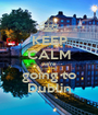 KEEP CALM we're going to Dublin - Personalised Poster A1 size