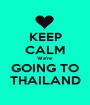 KEEP CALM We're  GOING TO THAILAND - Personalised Poster A1 size