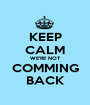 KEEP CALM WE'RE NOT COMMING BACK - Personalised Poster A1 size