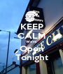 KEEP CALM We're Open Tonight - Personalised Poster A1 size