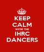 KEEP CALM WE'RE THE IHRC DANCERS - Personalised Poster A1 size