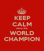 KEEP CALM we're the WORLD CHAMPION - Personalised Poster A1 size