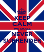 KEEP CALM WE SHALL NEVER SURRENDER - Personalised Poster A1 size