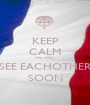 KEEP CALM WE WILL SEE EACHOTHER SOON - Personalised Poster A1 size