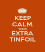 KEEP CALM. WEAR EXTRA TINFOIL - Personalised Poster A1 size