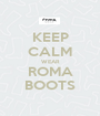 KEEP CALM WEAR ROMA BOOTS - Personalised Poster A1 size
