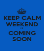 KEEP CALM WEEKEND IS COMING SOON - Personalised Poster A1 size