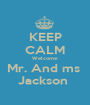 KEEP CALM Welcome  Mr. And ms  Jackson  - Personalised Poster A1 size