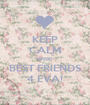 KEEP CALM WERE BEST FRIENDS 4 EVA! - Personalised Poster A1 size