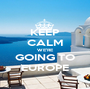 KEEP CALM WE'RE GOING TO EUROPE - Personalised Poster A1 size