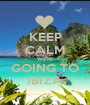 KEEP CALM WE'RE GOING TO IBIZA - Personalised Poster A1 size