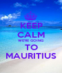 KEEP CALM WE'RE GOING TO  MAURITIUS  - Personalised Poster A1 size
