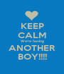 KEEP CALM We're having ANOTHER BOY!!!! - Personalised Poster A1 size