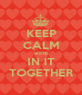 KEEP CALM WE'RE IN IT TOGETHER - Personalised Poster A1 size