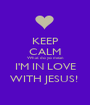 KEEP CALM What do yo mean I'M IN LOVE WITH JESUS!  - Personalised Poster A1 size