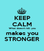 KEEP CALM What doesn't kill you makes you STRONGER - Personalised Poster A1 size