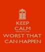 KEEP CALM WHAT'S THE WORST THAT CAN HAPPEN - Personalised Poster A1 size