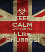 KEEP CALM when i tell you I Like CHURROS! - Personalised Poster A1 size