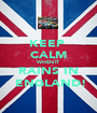 KEEP  CALM WHEN IT RAINS IN  ENGLAND! - Personalised Poster A1 size