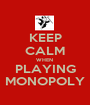 KEEP CALM WHEN  PLAYING MONOPOLY - Personalised Poster A1 size