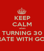 KEEP CALM when TURNING 30 AND CELEBRATE WITH GOOD FRIENDS - Personalised Poster A1 size