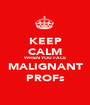 KEEP CALM WHEN YOU FACE MALIGNANT PROFs - Personalised Poster A1 size