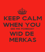 KEEP CALM WHEN YOU  SEE ME FOREDAY WID DE  MERKAS - Personalised Poster A1 size