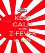 KEEP CALM WHEN Z-FEVER is ON - Personalised Poster A1 size