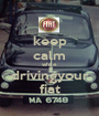 keep calm while drivingyour fiat - Personalised Poster A1 size