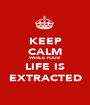KEEP CALM WHILE YOUR LIFE IS EXTRACTED - Personalised Poster A1 size