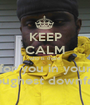 KEEP CALM who is there for you in your toughest downfall - Personalised Poster A1 size