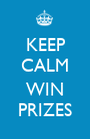 KEEP CALM  WIN PRIZES - Personalised Poster A1 size