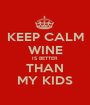 KEEP CALM WINE IS BETTER THAN MY KIDS - Personalised Poster A1 size