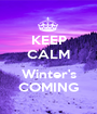 KEEP CALM  Winter's COMING - Personalised Poster A1 size