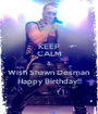 KEEP CALM & Wish Shawn Desman Happy Birthday!! - Personalised Poster A1 size
