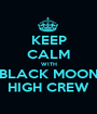 KEEP CALM WITH BLACK MOON HIGH CREW - Personalised Poster A1 size