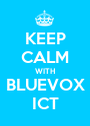 KEEP CALM WITH BLUEVOX ICT - Personalised Poster A1 size