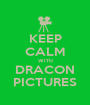 KEEP CALM WITH DRACON PICTURES - Personalised Poster A1 size