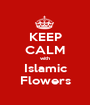 KEEP CALM with Islamic Flowers - Personalised Poster A1 size