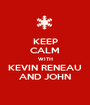 KEEP CALM WITH KEVIN RENEAU AND JOHN - Personalised Poster A1 size