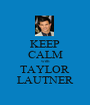KEEP CALM with TAYLOR LAUTNER - Personalised Poster A1 size