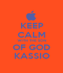 KEEP CALM WITH THE SON OF GOD KASSIO - Personalised Poster A1 size