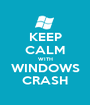 KEEP CALM WITH WINDOWS CRASH - Personalised Poster A1 size