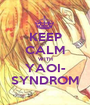 KEEP CALM WITH YAOI- SYNDROM - Personalised Poster A1 size